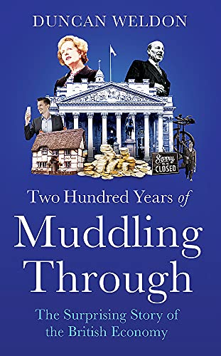 9781408713167: Two Hundred Years of Muddling Through: The surprising story of Britain's economy from the industrial revolution to covid 19