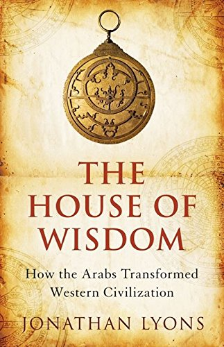 9781408800317: The House of Wisdom: How the Arabs Transformed Western Civilization
