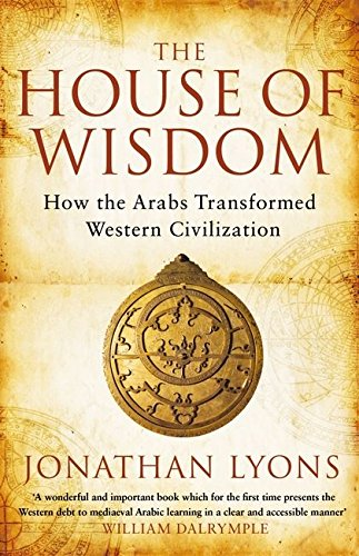 9781408801215: The House of Wisdom: How the Arabs Transformed Western Civilization