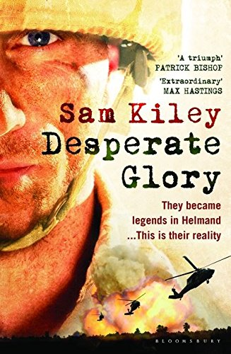 9781408801239: Desperate Glory: At War in Helmand with Britain's 16 Air Assault Brigade
