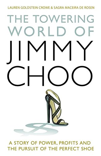 The Towering World of Jimmy Choo: A Story of Power, Profits and the Pursuit of the Perfect Shoe: ...