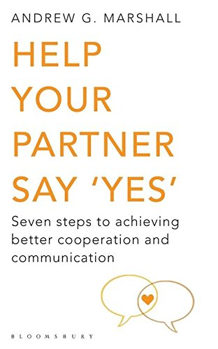 Help Your Partner Say 'Yes': Seven Steps to Achieving Better Cooperation and ...