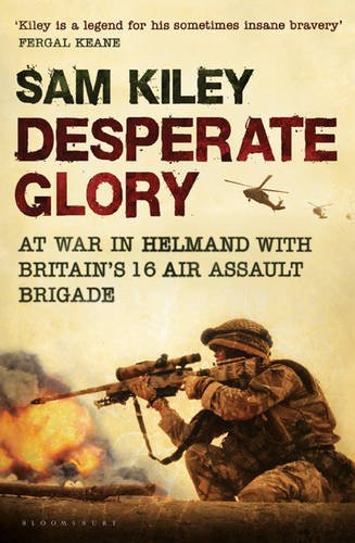 9781408805046: Desperate Glory: At War in Helmand with Britain's 16 Air Assault Brigade