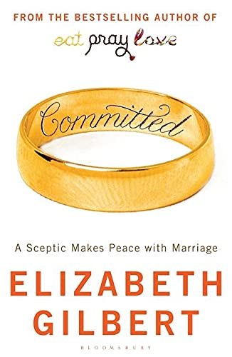 Committed. A Skeptic Makes Peace with Marriage.