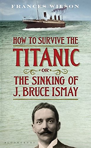 9781408809228: How to Survive the Titanic or The Sinking of J. Bruce Ismay