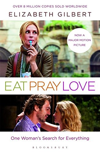 Eat, Pray, Love: Gilbert, Elizabeth