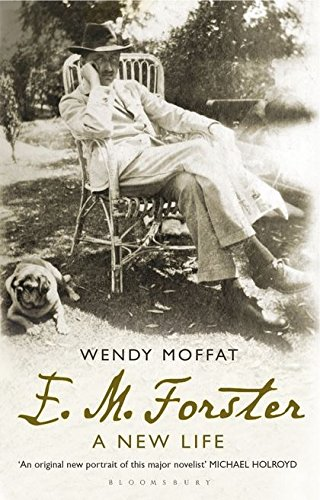 E. M. Forster: A New Life: Moffat, Wendy