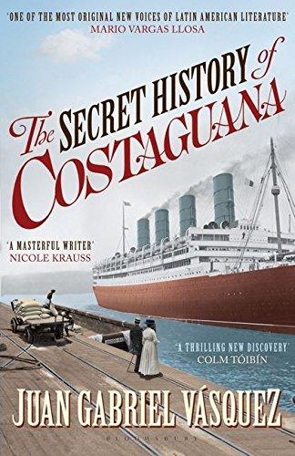 TheSecret History of Costaguana by Vasquez, Juan: Juan Gabriel Vasquez
