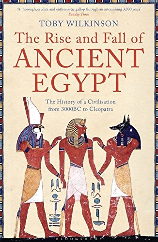 9781408810026: Rise and Fall of Ancient Egypt: The History of a Civilisation from 3000 BC to Cleopatra