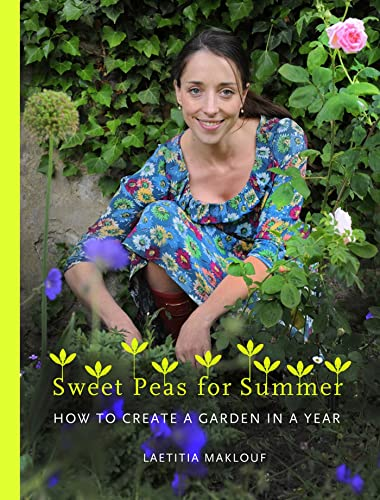 9781408814864: Sweet Peas for Summer: How to Create a Garden in a Year