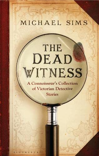 The Dead Witness : A Connoisseur's Collection of Victorian Detective Stories