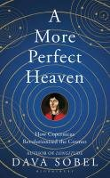 9781408819838: A More Perfect Heaven: How Copernicus Revolutionised the Cosmos