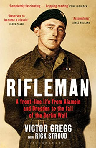 9781408822081: Rifleman: A Front-Line Life From Alamein and Dresden to the Fall of the Berlin Wall