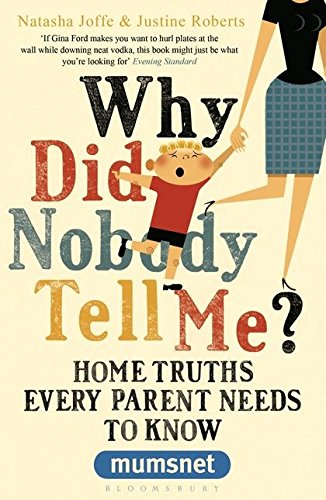 9781408822265: Why Did Nobody Tell Me?: Home Truths Every Parent Needs to Know (Mumsnet)