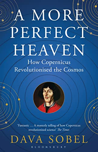 9781408822388: A More Perfect Heaven: How Copernicus Revolutionised the Cosmos