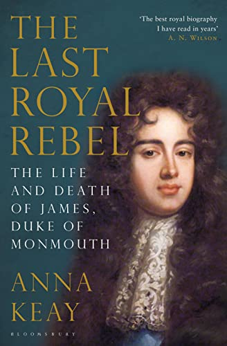 9781408827826: The Last Royal Rebel: The Life and Death of James, Duke of Monmouth