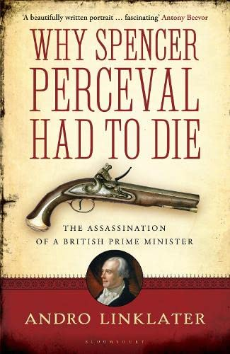 9781408828403: Why Spencer Perceval Had to Die: The Assassination of a British Prime Minister