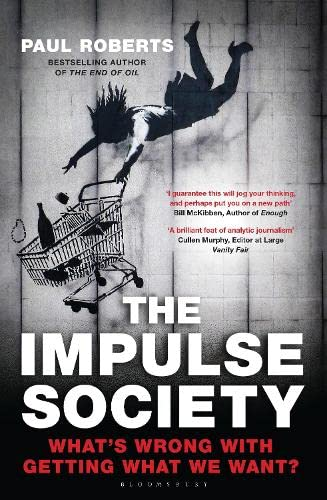 The Impulse Society: What's Wrong with Getting What We Want: Paul Roberts