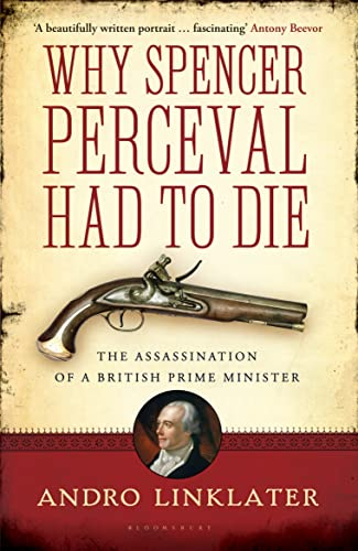 9781408831717: Why Spencer Perceval Had to Die: The Assassination of a British Prime Minister