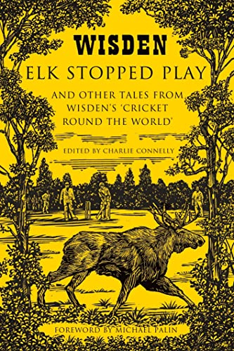 9781408832370: Elk Stopped Play: And Other Tales from Wisden's 'Cricket Round the World'