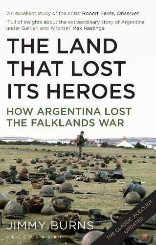 9781408834404: Land that Lost Its Heroes: How Argentina Lost the Falklands War