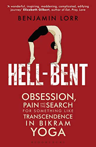 9781408836415: Hell-Bent: Obsession, Pain and the Search for Something Like Transcendence in Bikram Yoga