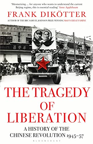 9781408837580: The Tragedy of Liberation: A History of the Chinese Revolution 1945-1957