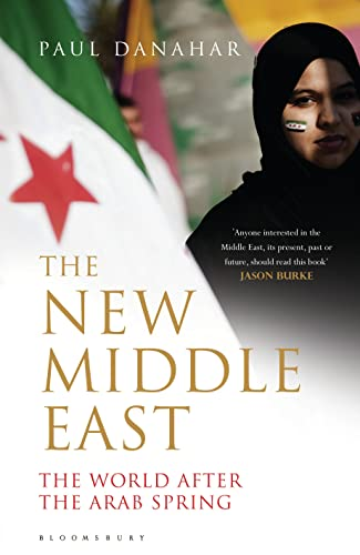 9781408840580: The New Middle East: The World After the Arab Spring
