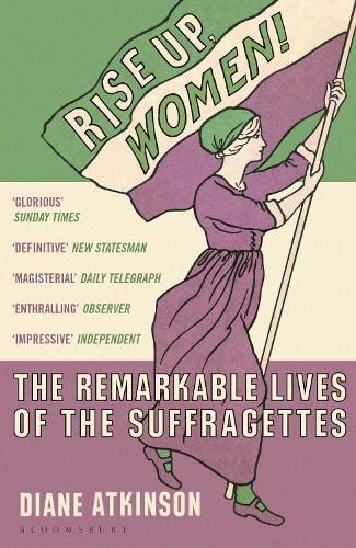 9781408844052: Rise Up Women!: The Remarkable Lives of the Suffragettes