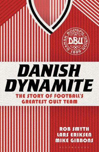 Danish Dynamite: The Story of Football's Greatest Cult Team: Rob Smyth