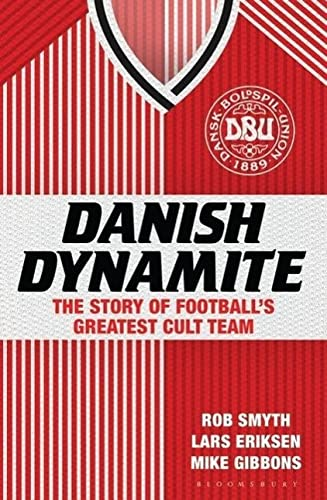 9781408844861: Danish Dynamite: The Story of Football's Greatest Cult Team