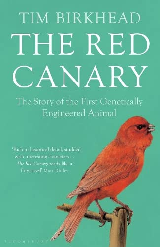 The Red Canary. The Story of the First Genetically Engineered Animal.
