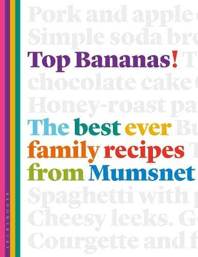 Top Bananas!: The Best Ever Family Recipes from Mumsnet: McDonald, Claire; McDonald, Lucy