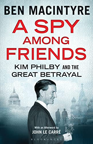 A Spy Among Friends: Kim Philby and: BEN MACINTYRE