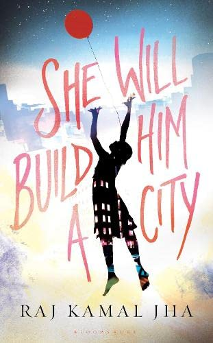 She Will Build Him a City: Raj Kamal Jha