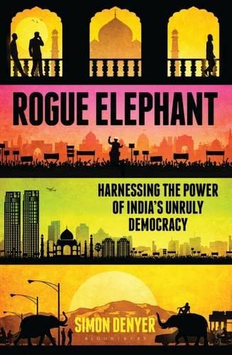 9781408857052: Rogue Elephant: Harnessing the Power of India's Unruly Democracy
