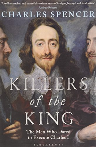 9781408862858: Killers of the King: The Men Who Dared to Execute Charles I