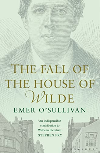 9781408863169: The Fall of the House of Wilde: Oscar Wilde and His Family