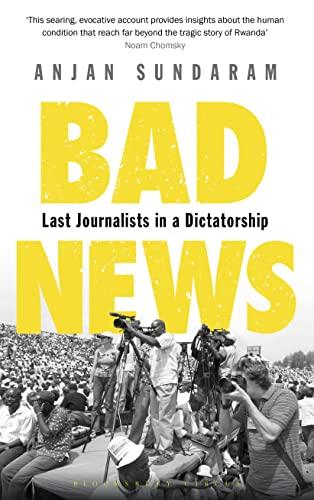 9781408866450: Bad News: Last Journalists in a Dictatorship