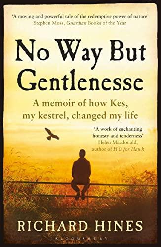 9781408868027: No Way But Gentlenesse: A Memoir of How Kes, My Kestrel, Changed My Life