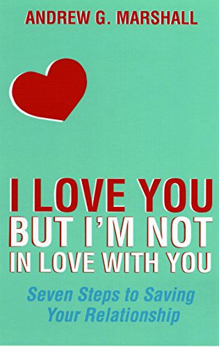9781408868232: I Love You But I'm not in Love with You: Seven Steps to Saving your Relationship