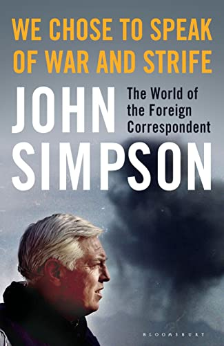 9781408872239: We Chose to Speak of War and Strife: The World of the Foreign Correspondent