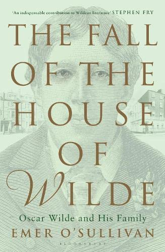 9781408880128: The Fall of the House of Wilde: Oscar Wilde and His Family