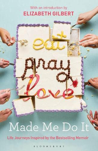 9781408881446: Eat Pray Love Made Me Do It: Life Journeys Inspired by the Bestselling Memoir