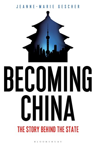 Becoming China: The Story Behind the State: Gescher, Jeanne-Marie