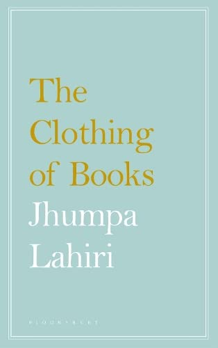 The Clothing of Books 9781408890165 How do you clothe a book? In this deeply personal reflection, Pulitzer Prize–winning author Jhumpa Lahiri explores the art of the book j