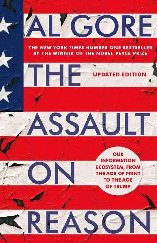 9781408891964: The Assault on Reason: Our Information Ecosystem, from the Age of Print to the Age of Trump
