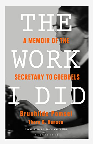 The Work I Did: A Memoir of the Secretary to Goebbels: Brunhilde Pomsel