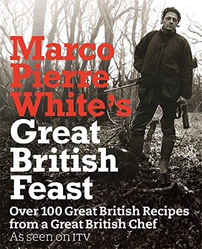 9781409100447: Marco Pierre White's Great British Feast: Over 100 Delicious Recipes from a Great British Chef