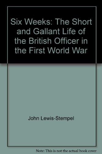9781409100980: Six Weeks: The Short and Gallant Life of the British Officer in the First World War